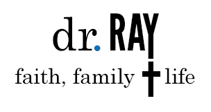 Dr. Ray. Faith, Family & Life